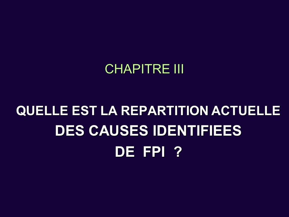 QUELLE EST LA REPARTITION ACTUELLE DES CAUSES IDENTIFIEES DE FPI
