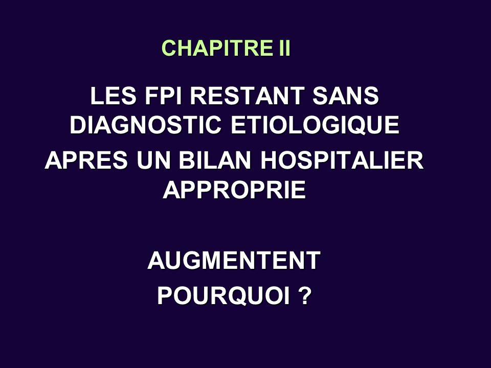 LES FPI RESTANT SANS DIAGNOSTIC ETIOLOGIQUE