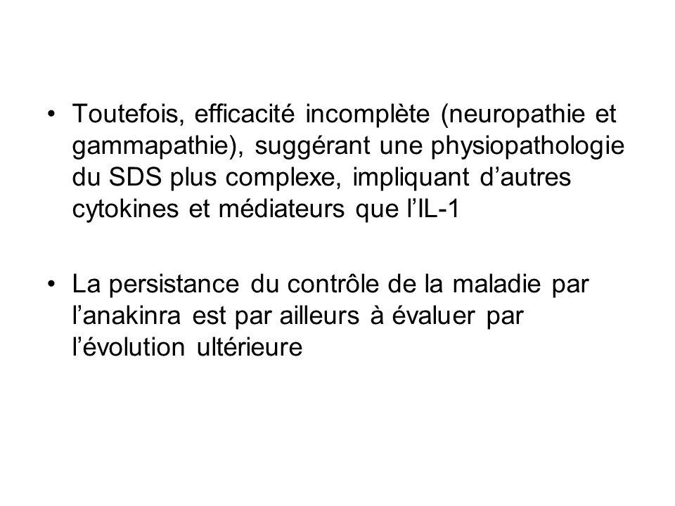 Toutefois, efficacité incomplète (neuropathie et gammapathie), suggérant une physiopathologie du SDS plus complexe, impliquant d'autres cytokines et médiateurs que l'IL-1