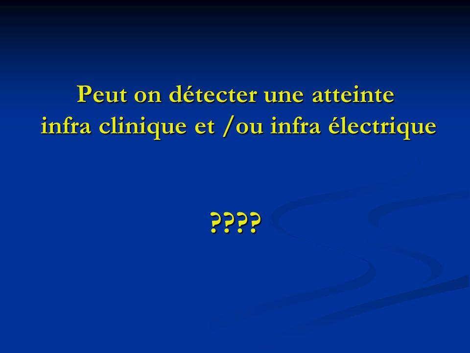 Peut on détecter une atteinte infra clinique et /ou infra électrique