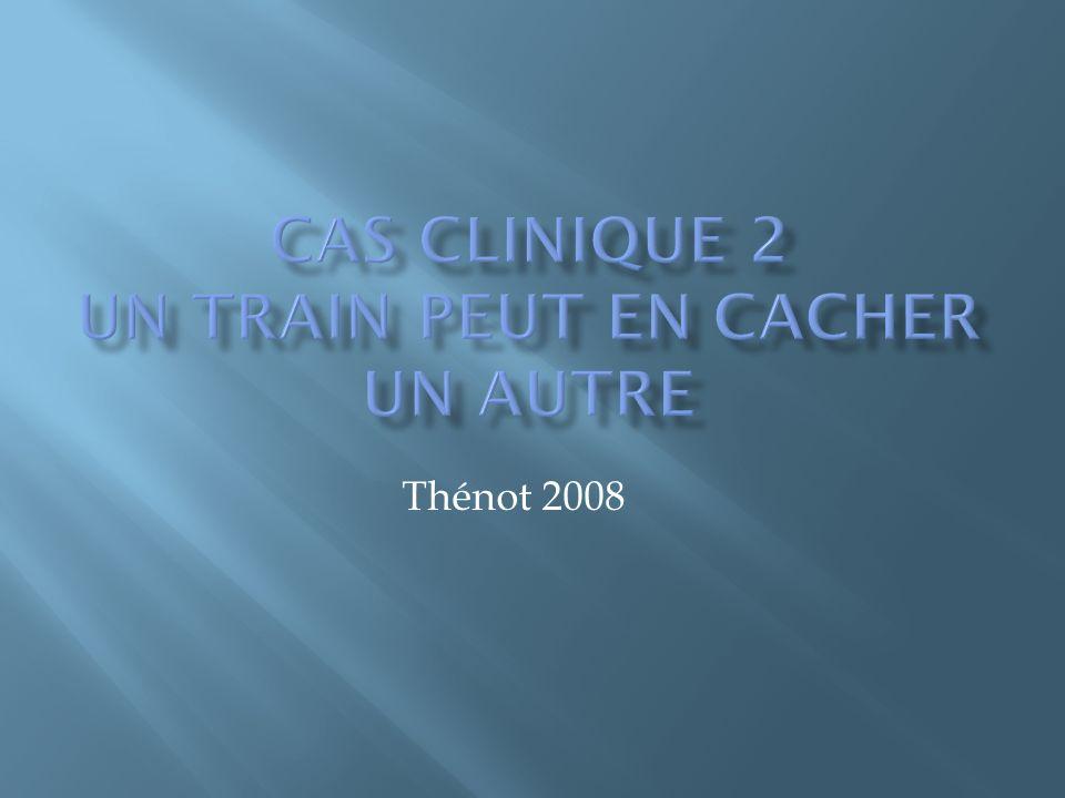 CAS CLINIQUE 2 Un train peut en cacher un autre