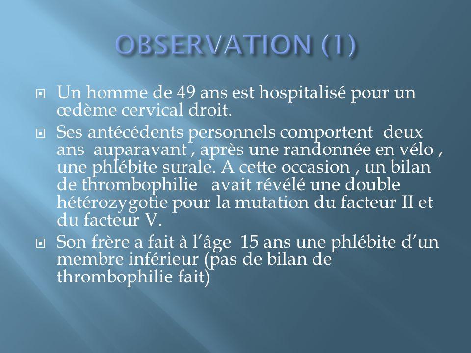 OBSERVATION (1) Un homme de 49 ans est hospitalisé pour un œdème cervical droit.