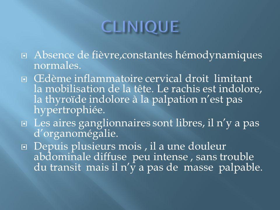 CLINIQUE Absence de fièvre,constantes hémodynamiques normales.