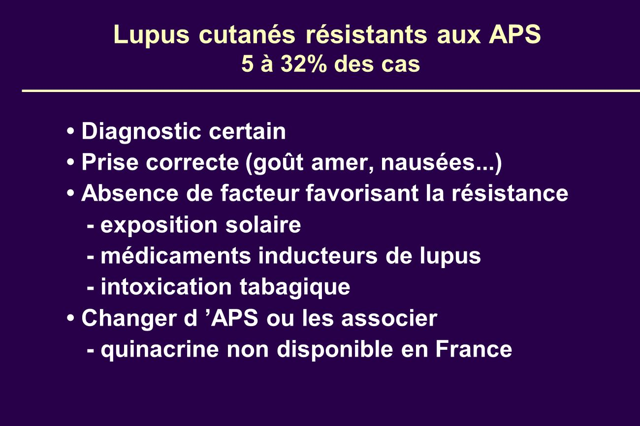 Lupus cutanés résistants aux APS 5 à 32% des cas