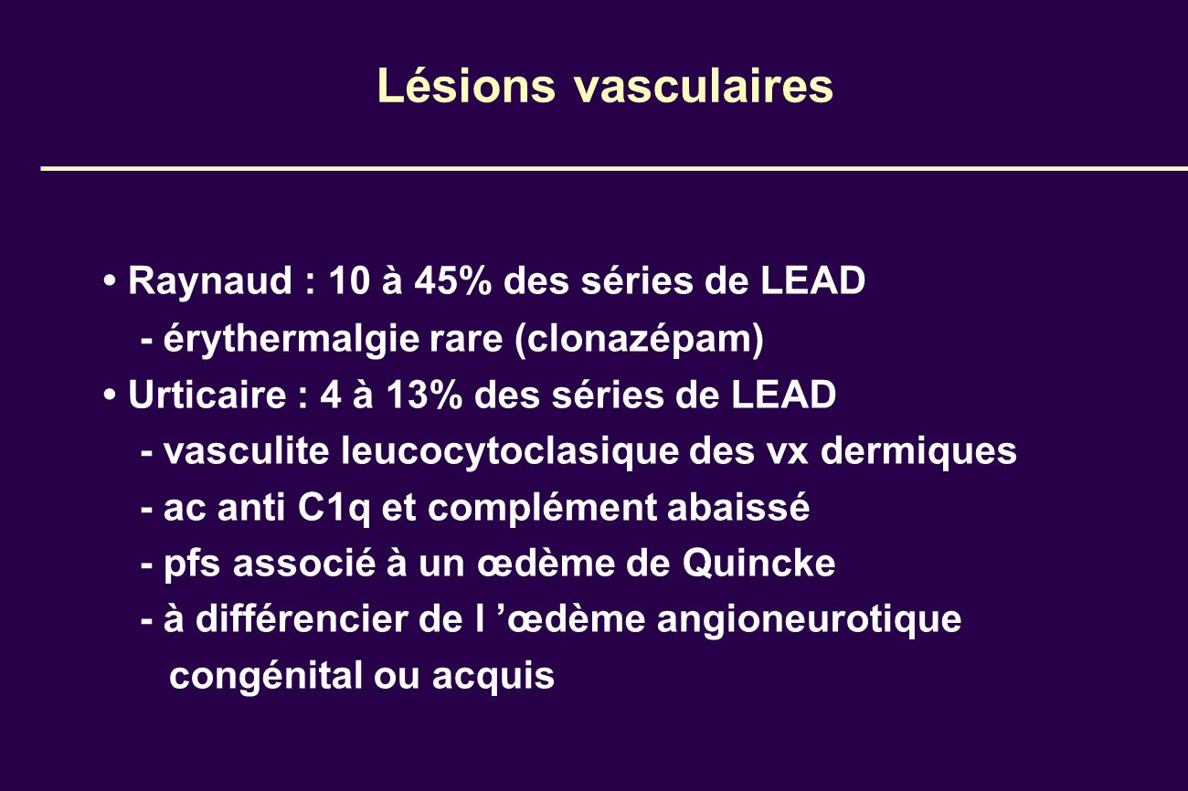 Lésions vasculaires • Raynaud : 10 à 45% des séries de LEAD