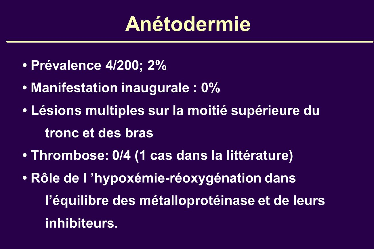 Anétodermie • Prévalence 4/200; 2% • Manifestation inaugurale : 0%