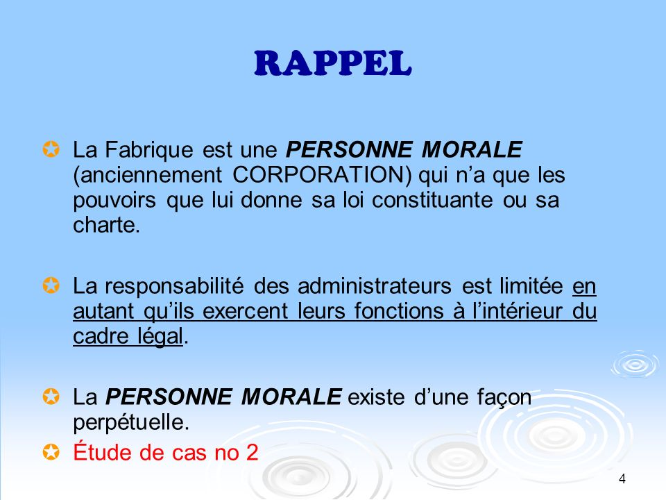 RAPPEL La Fabrique est une PERSONNE MORALE (anciennement CORPORATION) qui n'a que les pouvoirs que lui donne sa loi constituante ou sa charte.