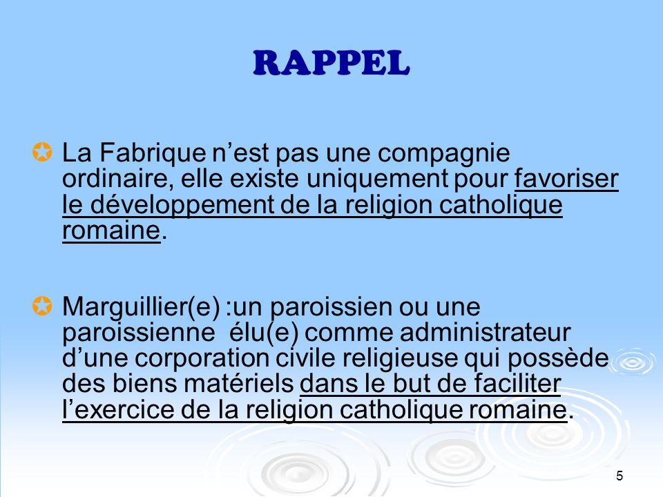 RAPPEL La Fabrique n'est pas une compagnie ordinaire, elle existe uniquement pour favoriser le développement de la religion catholique romaine.