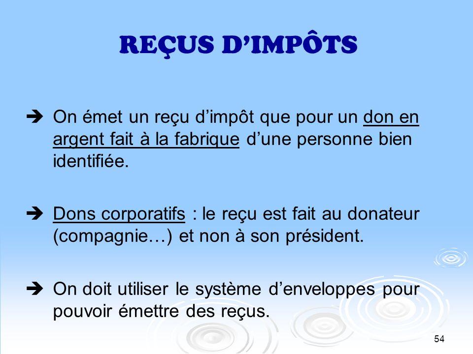 REÇUS D'IMPÔTSOn émet un reçu d'impôt que pour un don en argent fait à la fabrique d'une personne bien identifiée.