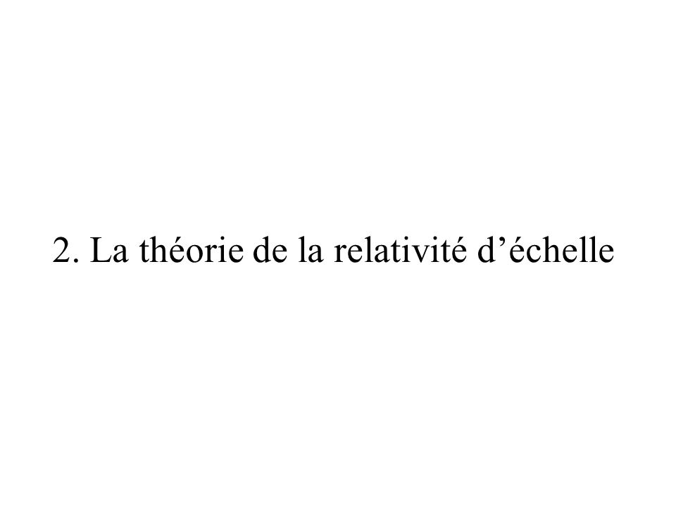 2. La théorie de la relativité d'échelle