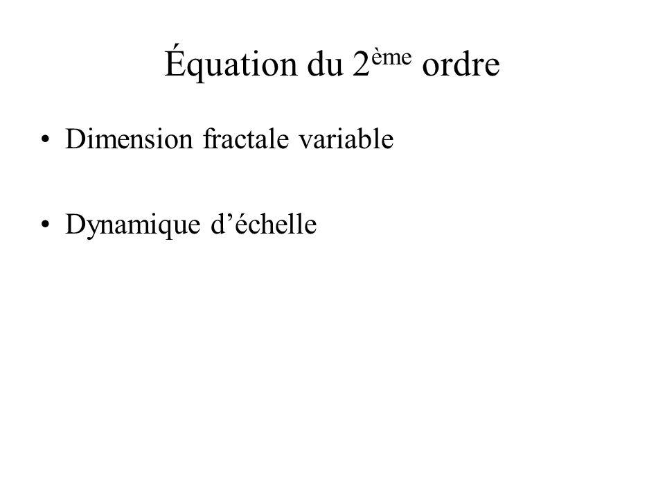 Équation du 2ème ordre Dimension fractale variable Dynamique d'échelle