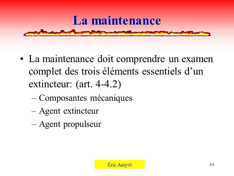 La maintenance La maintenance doit comprendre un examen complet des trois éléments essentiels d'un extincteur: (art. 4-4.2)