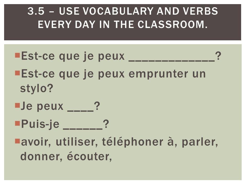 3.5 – Use vocabulary and verbs every day in the classroom.