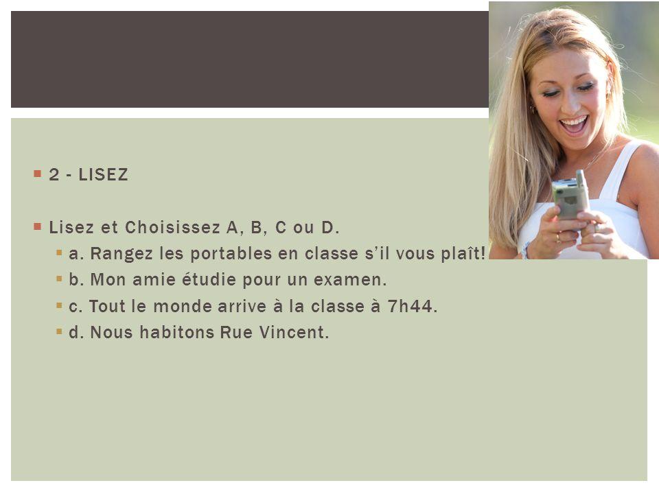 2 - LISEZ Lisez et Choisissez A, B, C ou D. a. Rangez les portables en classe s'il vous plaît! b. Mon amie étudie pour un examen.