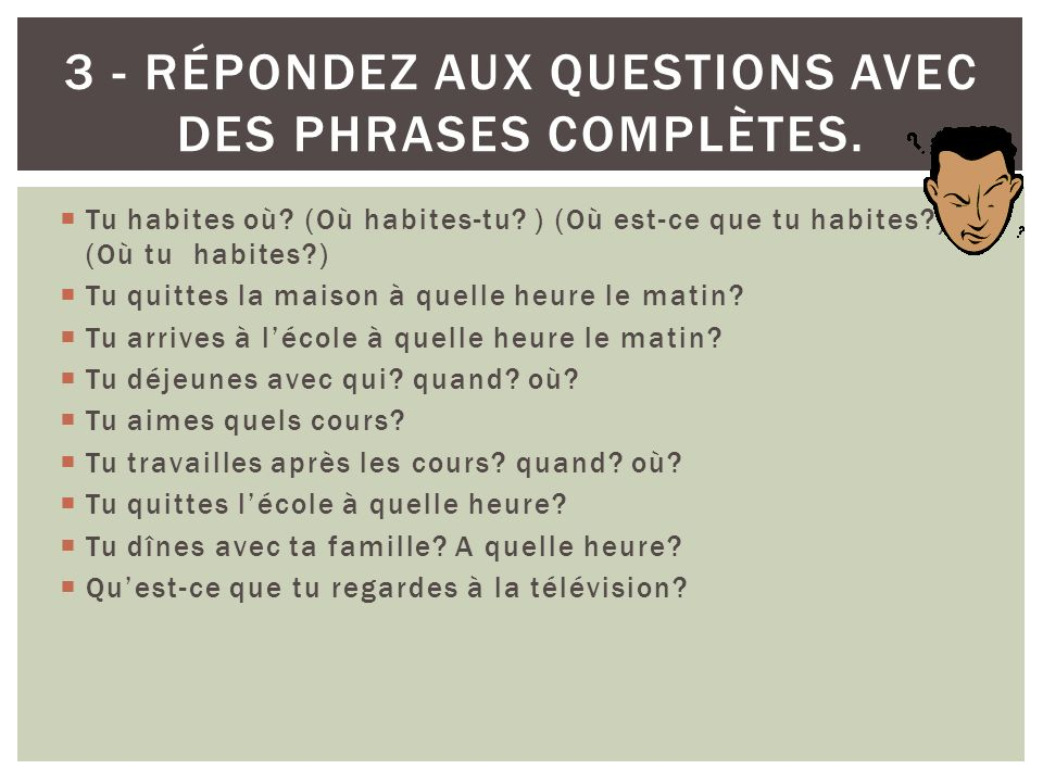 3 - Répondez aux questions avec des phrases complètes.