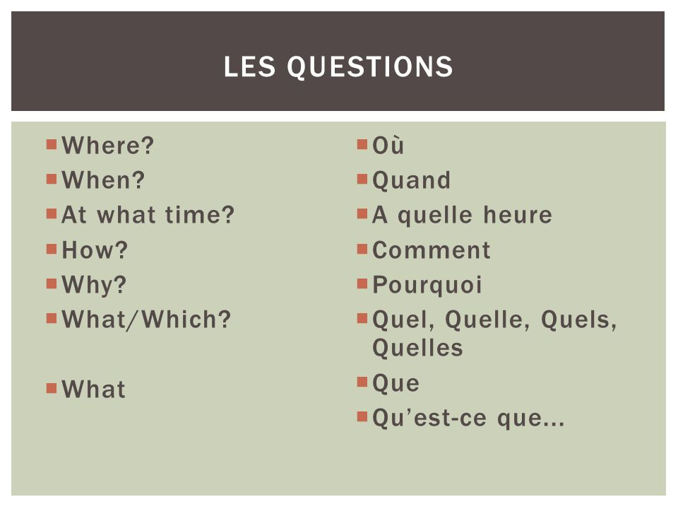 Les Questions Where When At what time How Why What/Which What Où