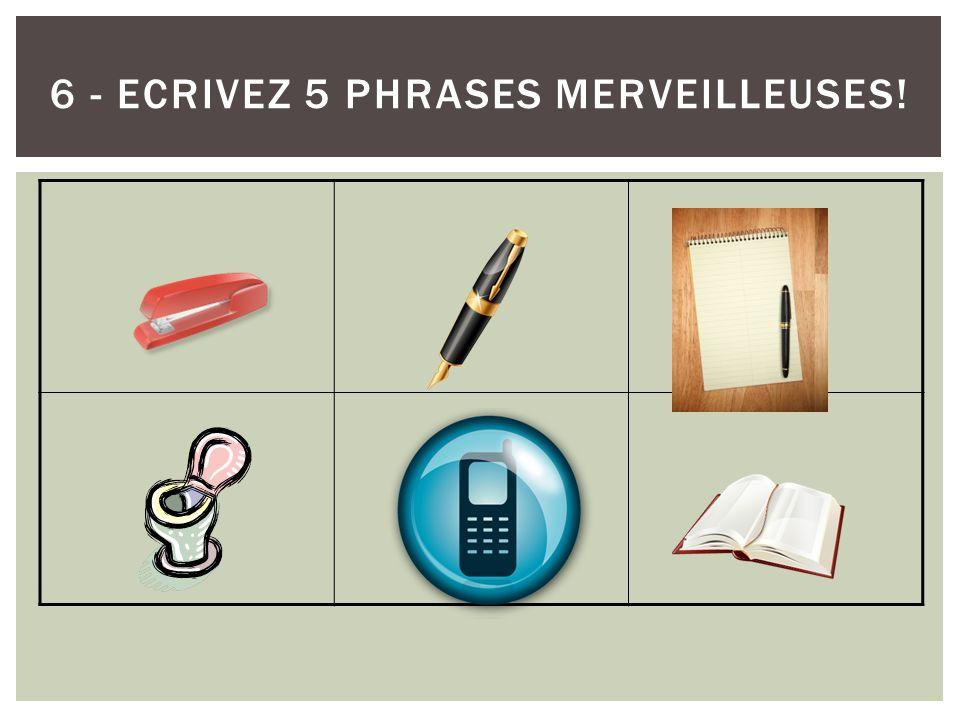 6 - ECRIVEZ 5 phrases MERVEILLEUSES!