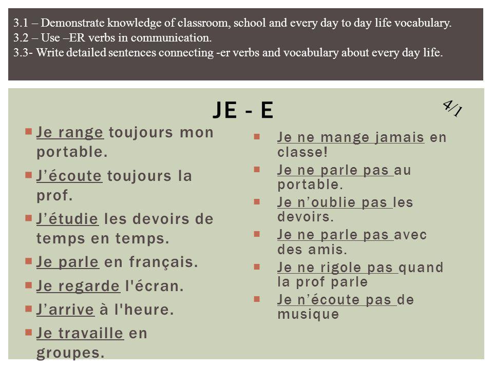 JE - E 4/1 Je range toujours mon portable. J'écoute toujours la prof.