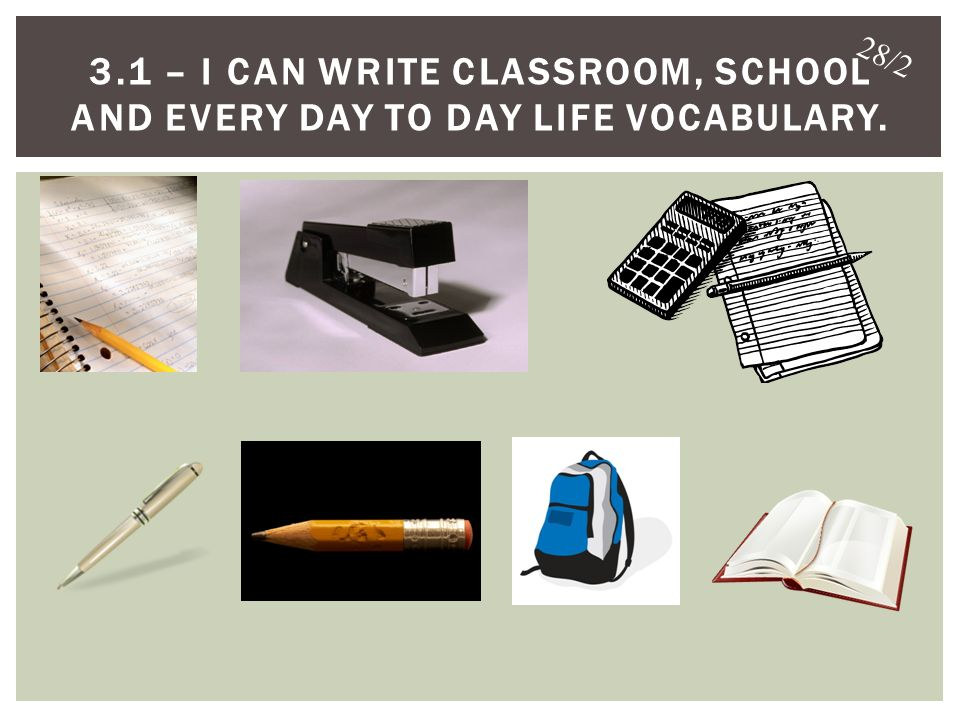 3.1 – I CAN WRITE classroom, school and every day to day life vocabulary.