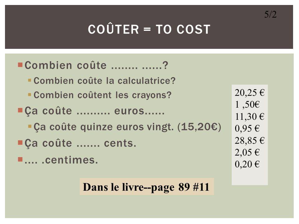 coûter = to cost Combien coûte ........ ......