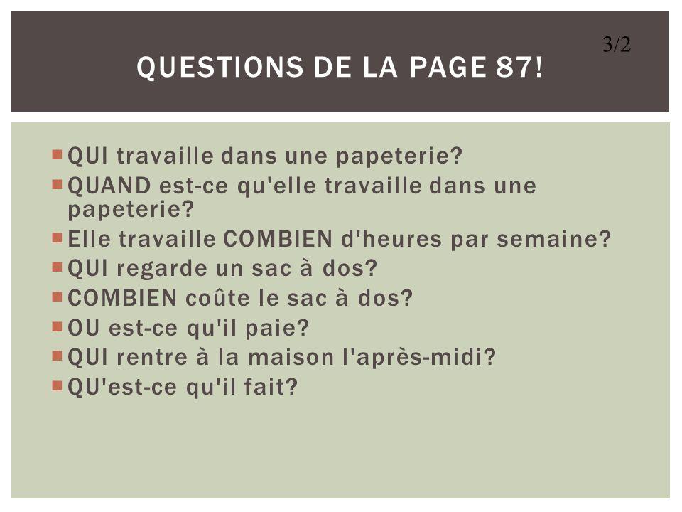 QUESTIONS de la page 87! QUI travaille dans une papeterie