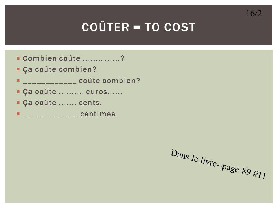 coûter = to cost 16/2 Dans le livre--page 89 #11