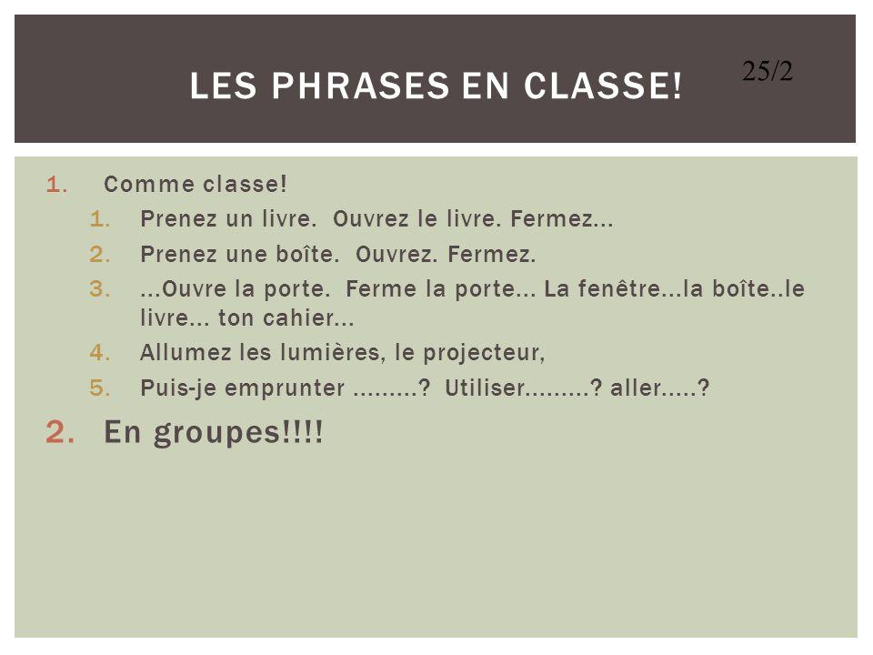 Les Phrases en Classe! En groupes!!!! 25/2 Comme classe!