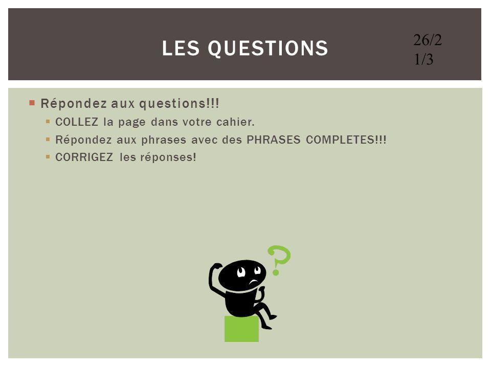 Les Questions 26/2 1/3 Répondez aux questions!!!