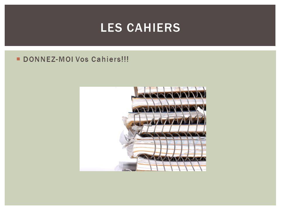 LES CAHIERS DONNEZ-MOI Vos Cahiers!!!