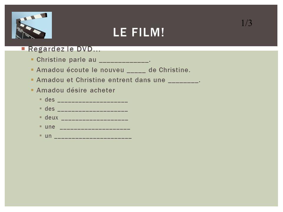 Le Film! 1/3 Regardez le DVD... Christine parle au _____________.
