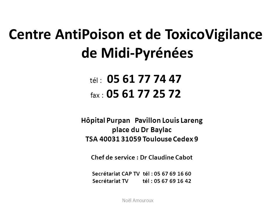 Centre AntiPoison et de ToxicoVigilance de Midi-Pyrénées tél : 05 61 77 74 47 fax : 05 61 77 25 72