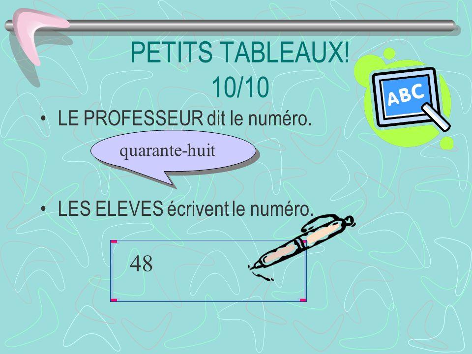 PETITS TABLEAUX! 10/10 48 LE PROFESSEUR dit le numéro.