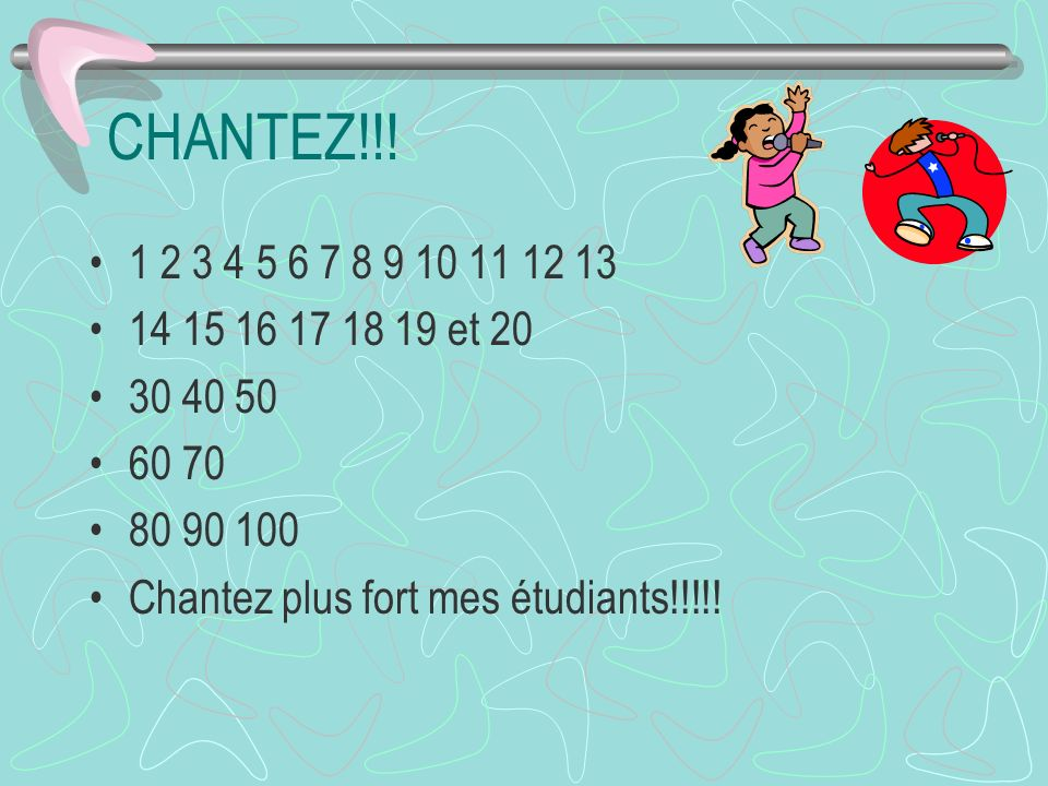 CHANTEZ!!!1 2 3 4 5 6 7 8 9 10 11 12 13.14 15 16 17 18 19 et 20.