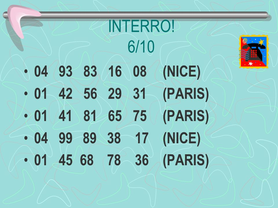 INTERRO! 6/10 04 93 83 16 08 (NICE) 01 42 56 29 31 (PARIS)