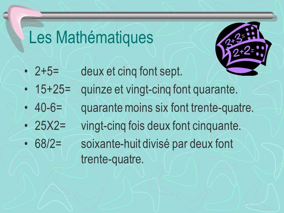 Les Mathématiques 2+5= deux et cinq font sept.