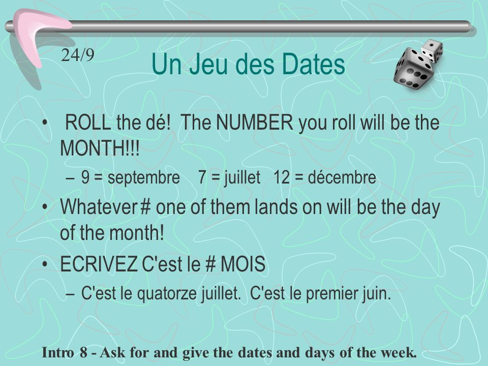Un Jeu des Dates ROLL the dé! The NUMBER you roll will be the MONTH!!!