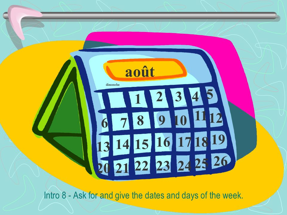 Intro 8 - Ask for and give the dates and days of the week.