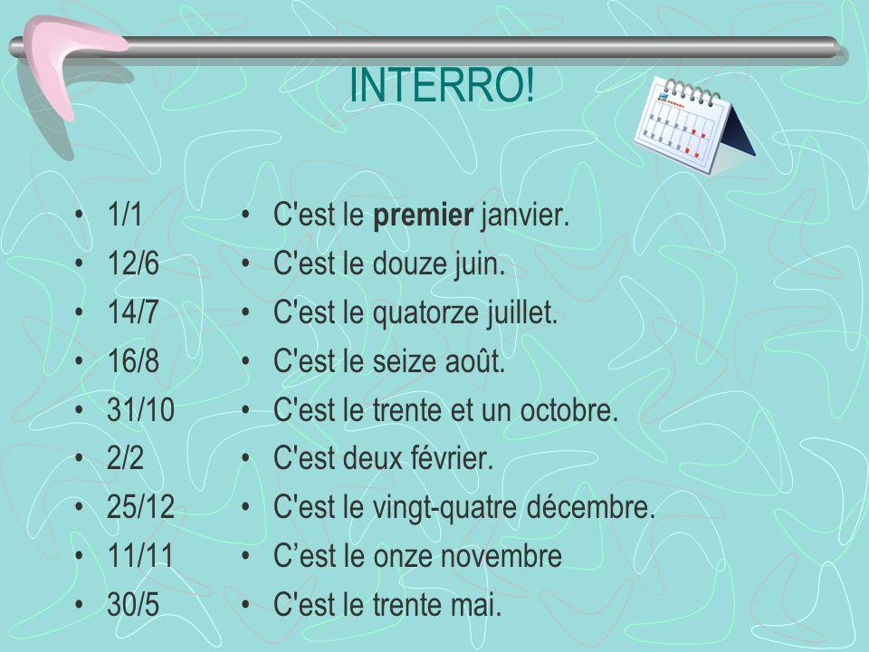 INTERRO! 1/1. 12/6. 14/7. 16/8. 31/10. 2/2. 25/12. 11/11. 30/5. C est le premier janvier. C est le douze juin.