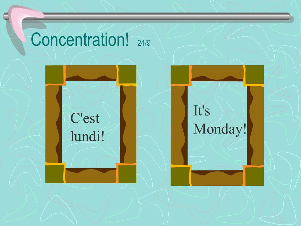 Concentration! 24/9 It s Monday! C est lundi!
