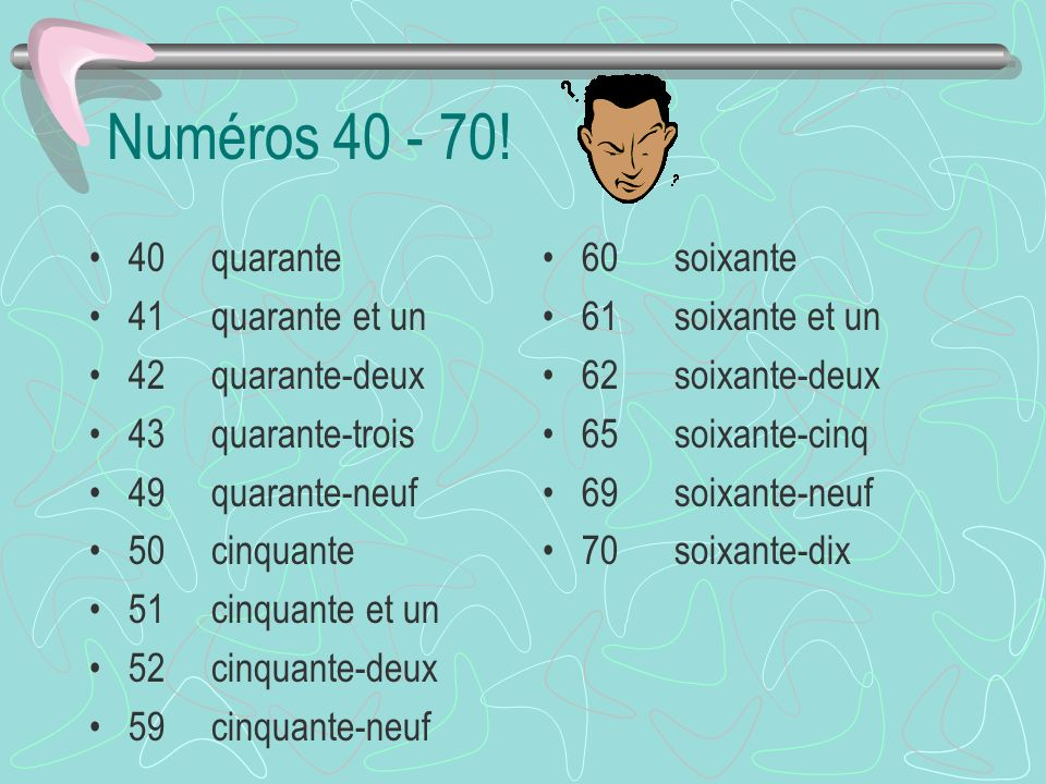 Numéros 40 - 70! 40 quarante 41 quarante et un 42 quarante-deux