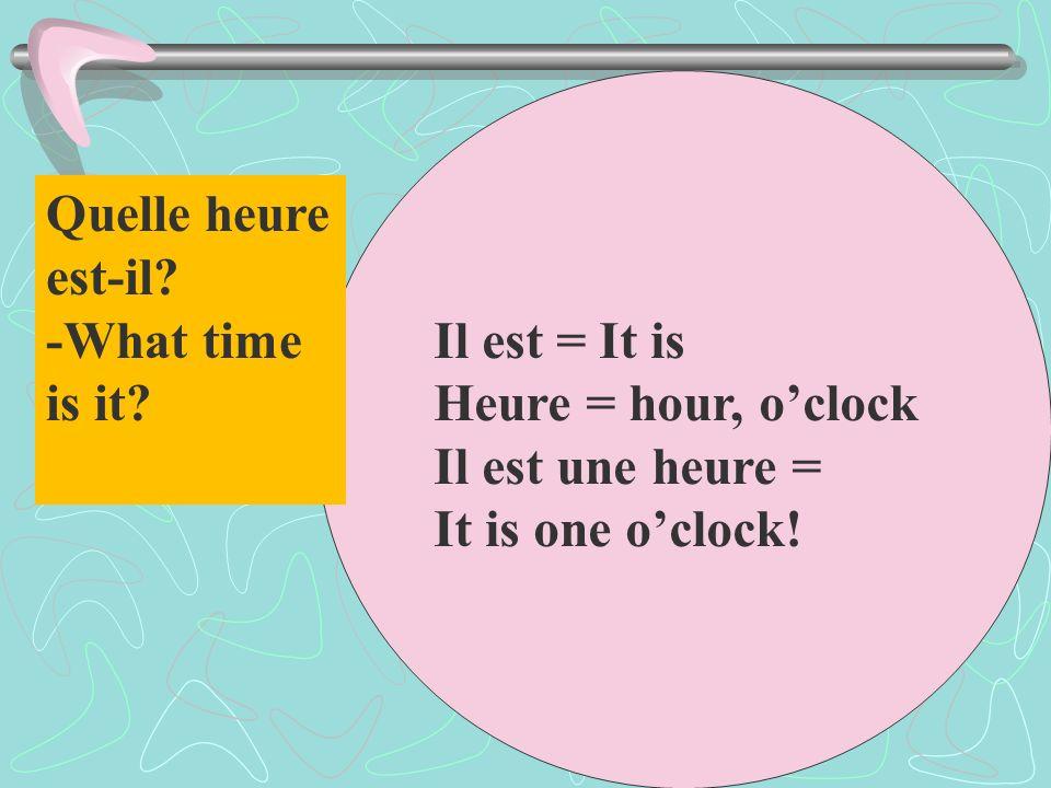 Il est = It is Heure = hour, o'clock. Il est une heure = It is one o'clock! Quelle heure. est-il