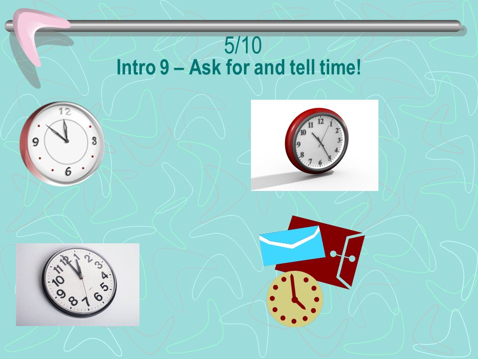 Intro 9 – Ask for and tell time!