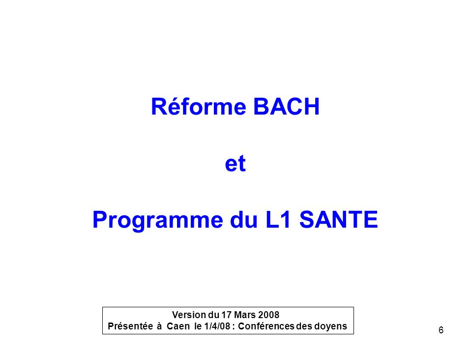 Présentée à Caen le 1/4/08 : Conférences des doyens