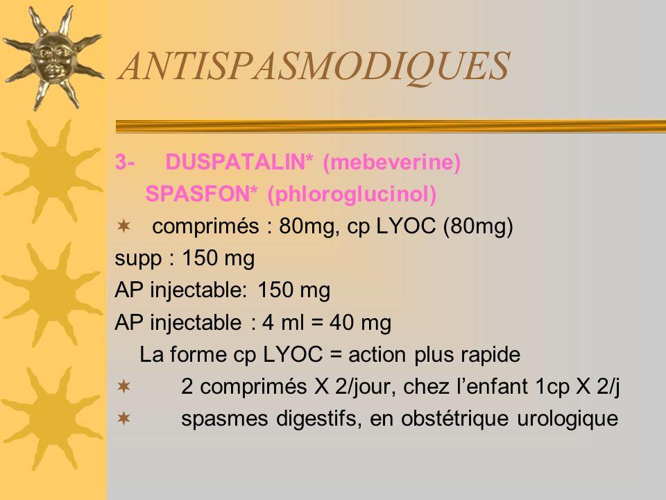 ANTISPASMODIQUES 3- DUSPATALIN* (mebeverine) SPASFON* (phloroglucinol)