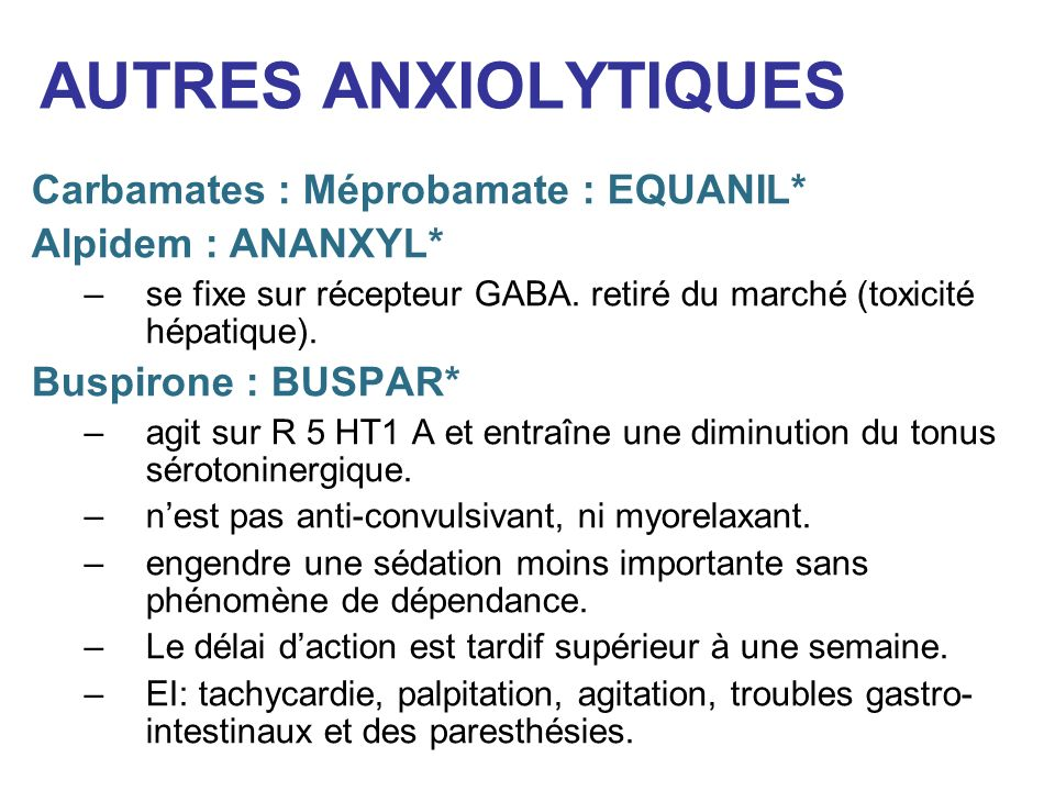 AUTRES ANXIOLYTIQUES Carbamates : Méprobamate : EQUANIL*