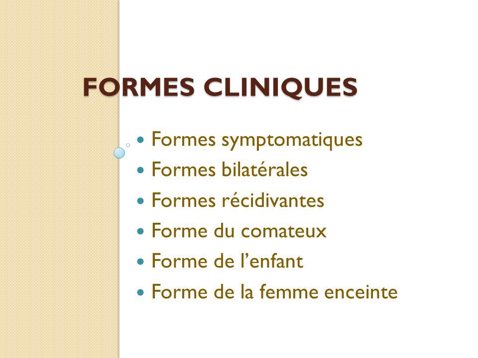 Formes cliniques Formes symptomatiques Formes bilatérales
