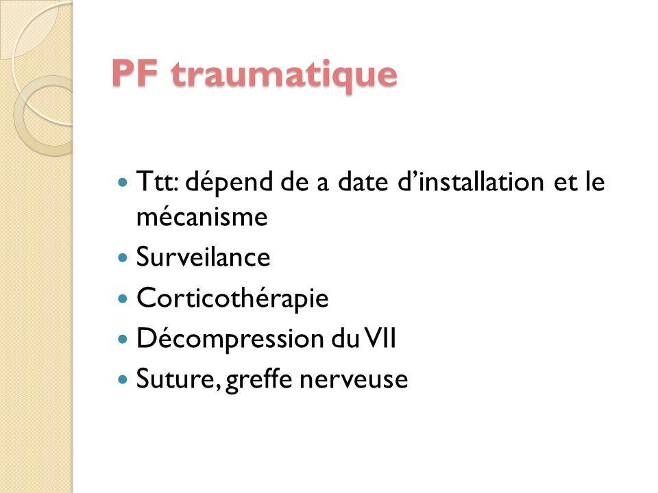 PF traumatique Ttt: dépend de a date d'installation et le mécanisme