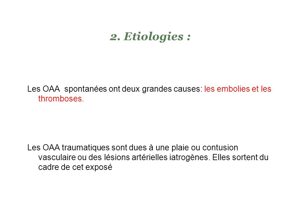 Etiologies : Les OAA spontanées ont deux grandes causes: les embolies et les thromboses.