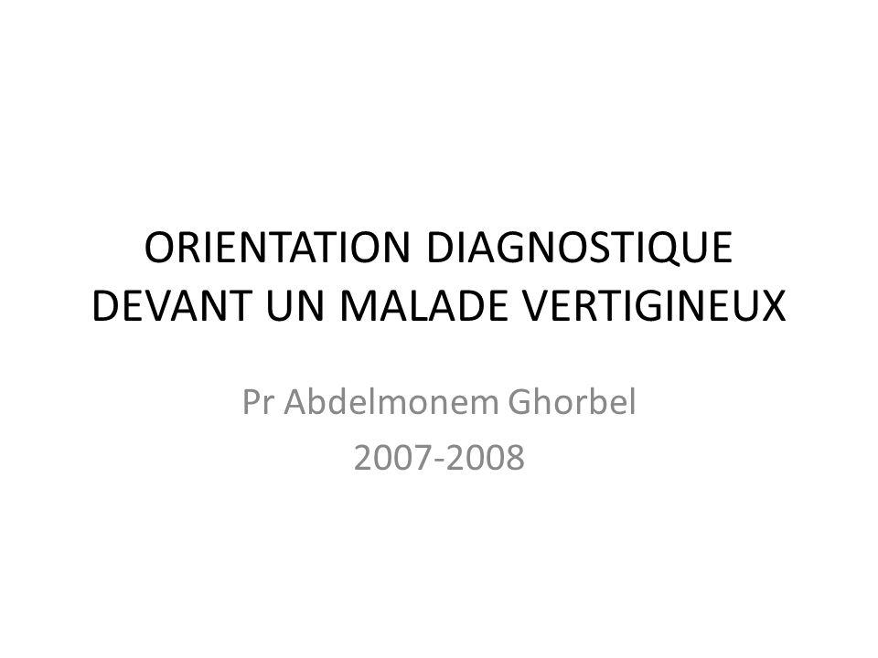 ORIENTATION DIAGNOSTIQUE DEVANT UN MALADE VERTIGINEUX
