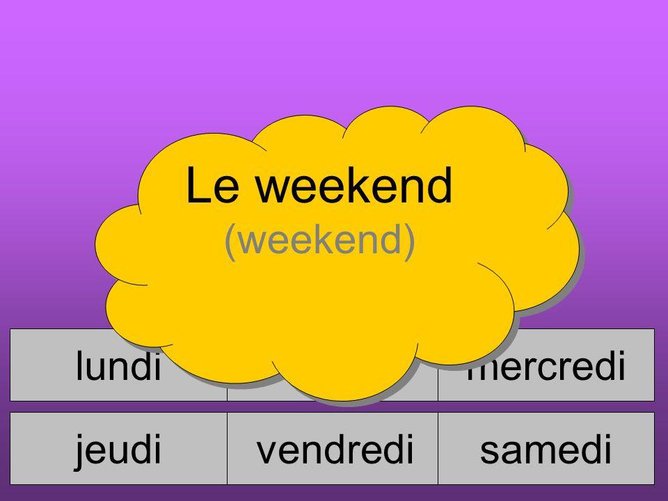 Le weekend (weekend) dimanche lundi mardi mercredi jeudi vendredi